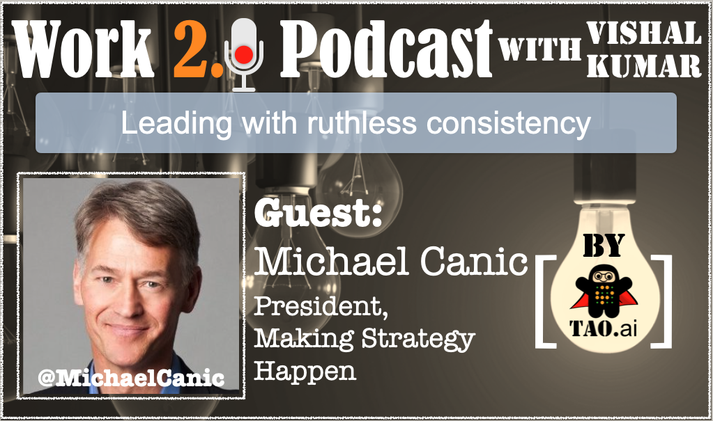 Michael Canic(@MichaelCanic) on Leading with ruthless consistency. Work 2.0 Podcast #FutureofWork
